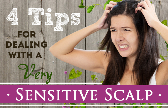 4 Tips for Dealing with a Very Sensitive Scalp