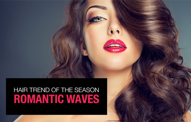 HAIR TREND OF THE SEASON: ROMANTIC WAVES