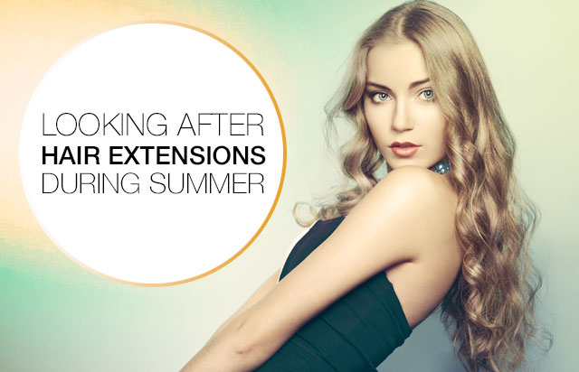 Summer Hair: Looking after hair extensions