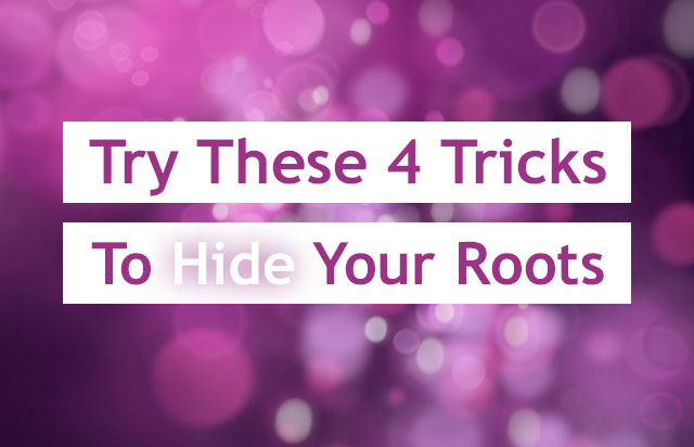 4 Tricks To Hide Your Roots
