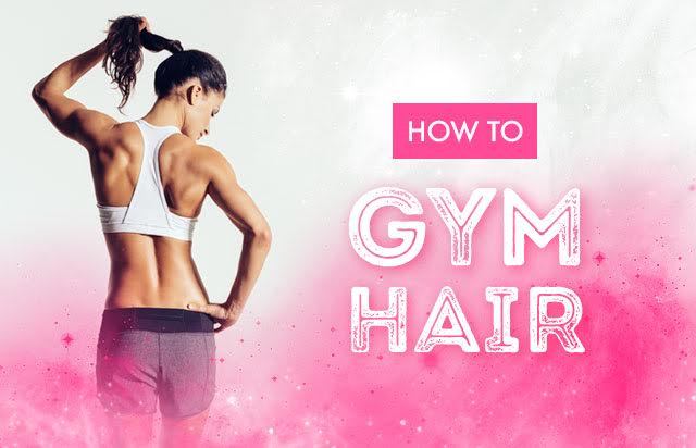 Gym Hair – How You can Style and Care for Your Hair at the Gym
