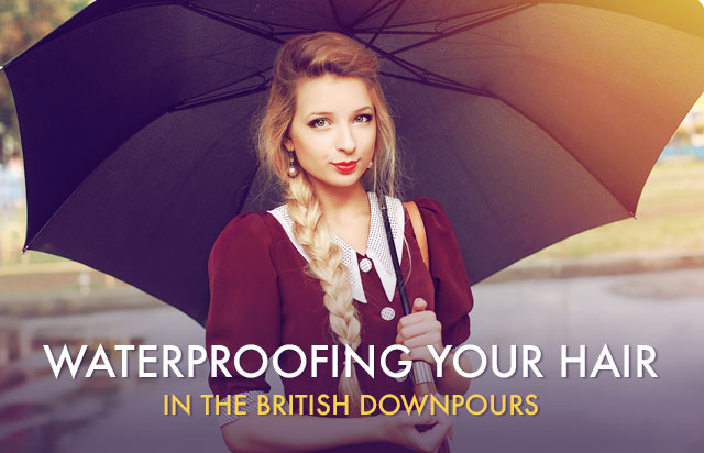 Waterproofing your hair in the British downpours