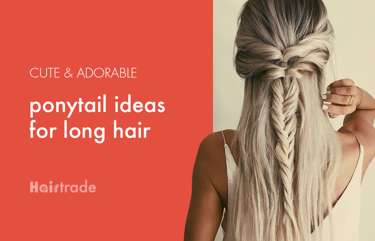 Cute & Adorable Ponytail Ideas for Long Hair