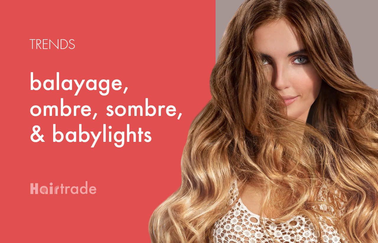 Balayage, Ombre, Sombre, and Babylight Trends