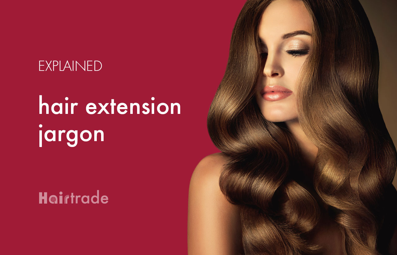 Hair Extension Jargon Explained Hairtrade Blog