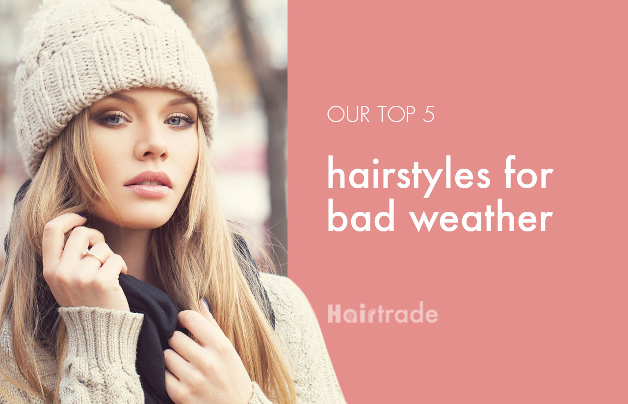 5 Hairstyles for Bad Weather