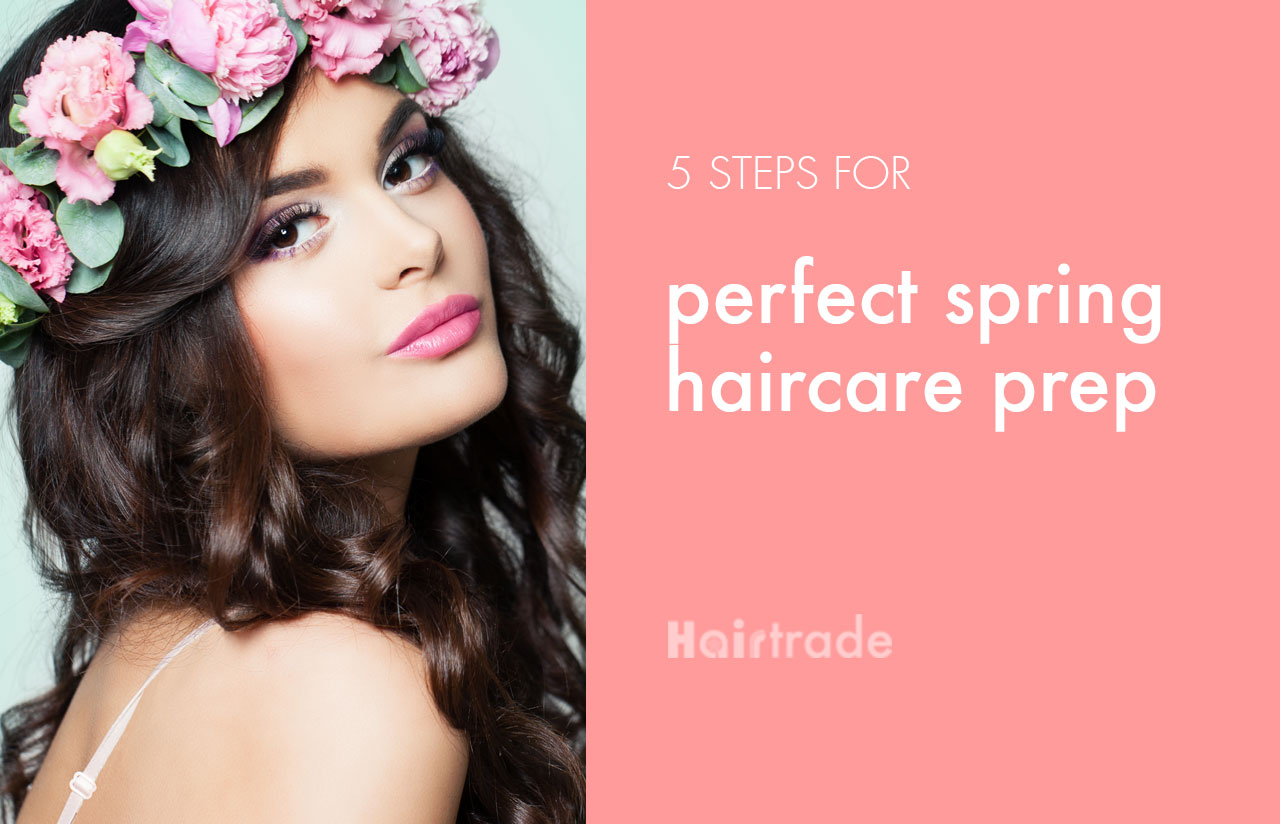 5 Steps For Perfect Spring Haircare Prep