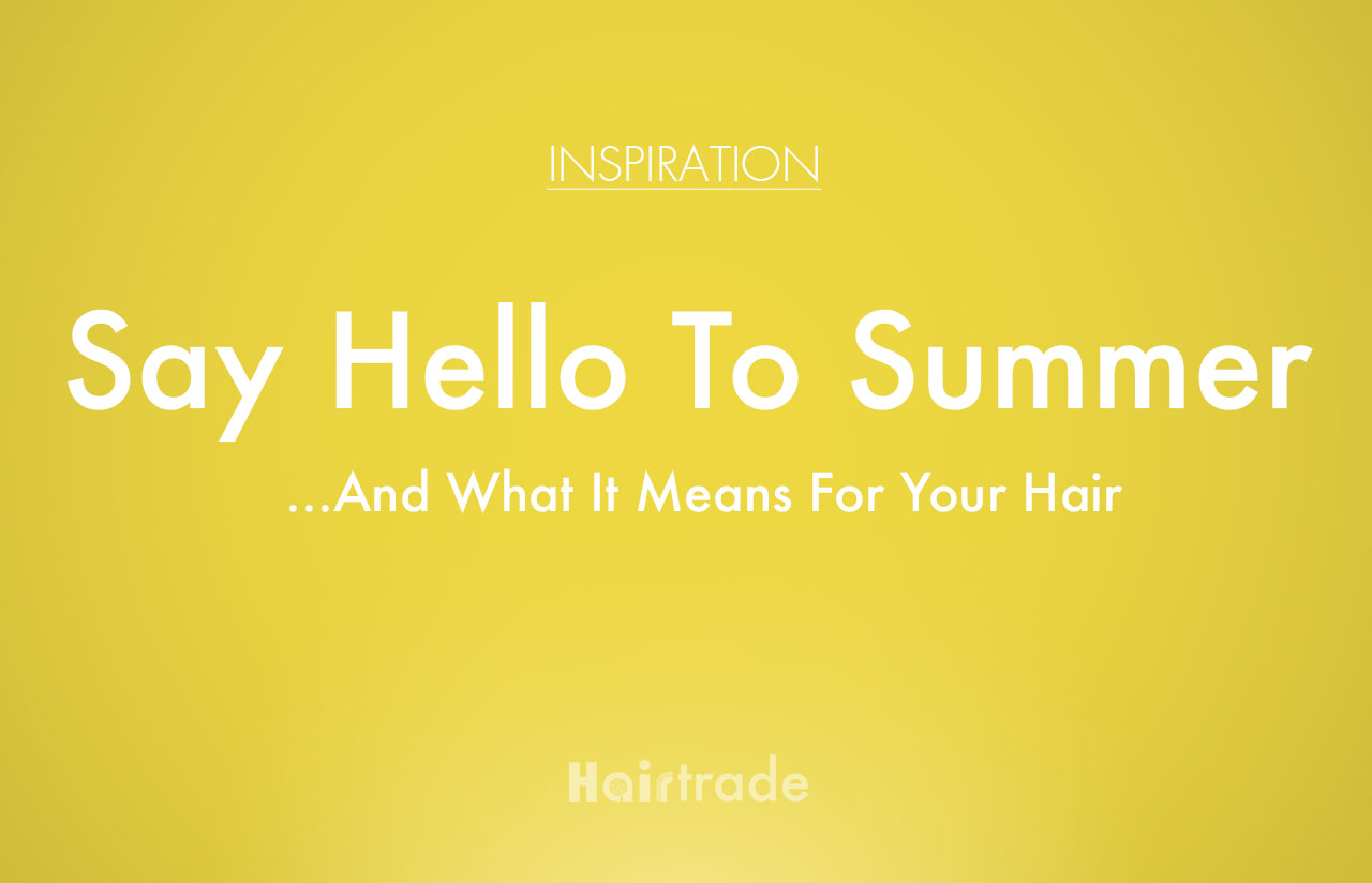Say Hello To Summer, And What It Means For Your Hair