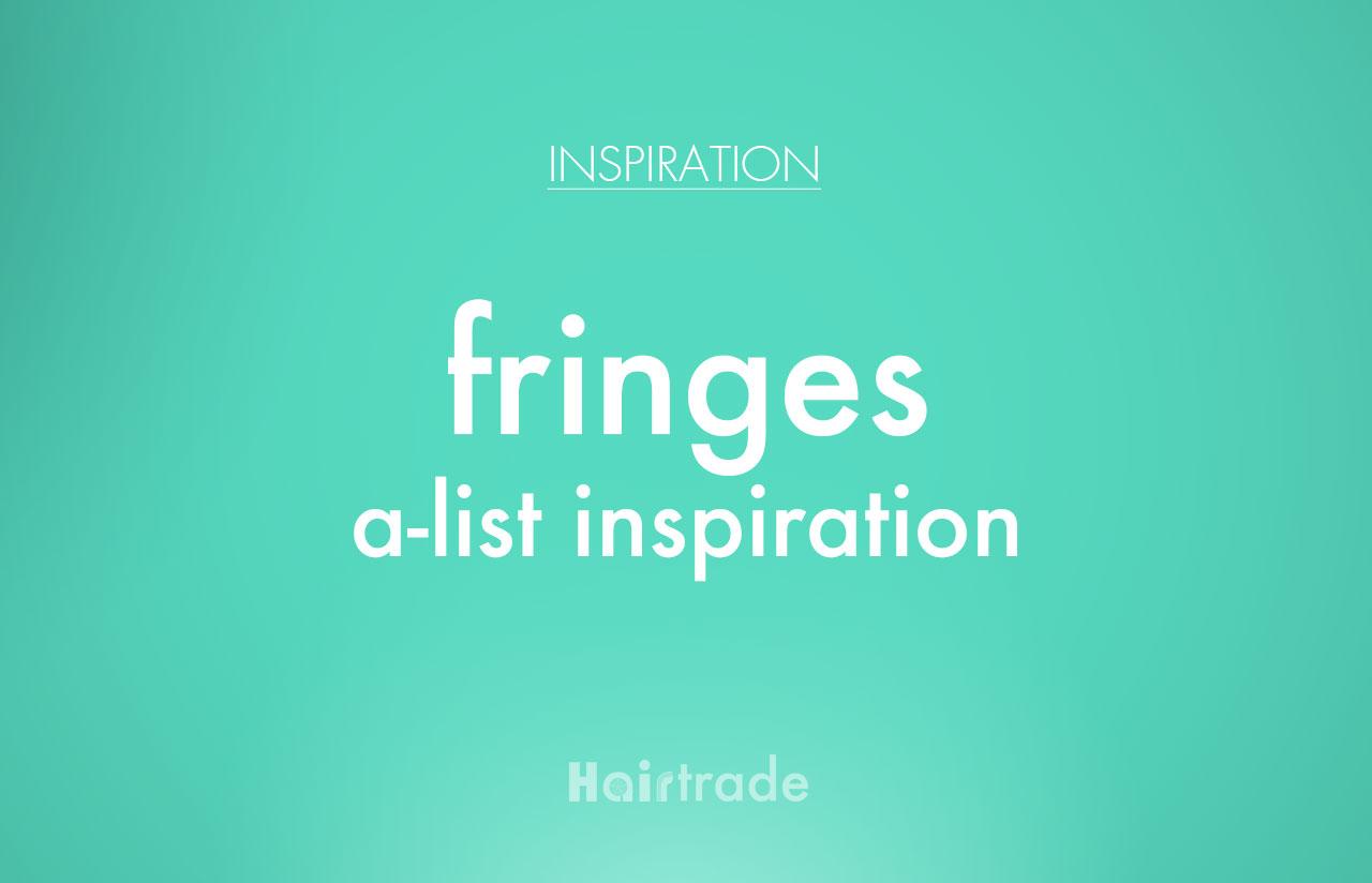 Fringes, A-list Inspiration