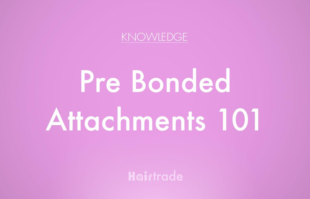 Pre Bonded Attachment Types