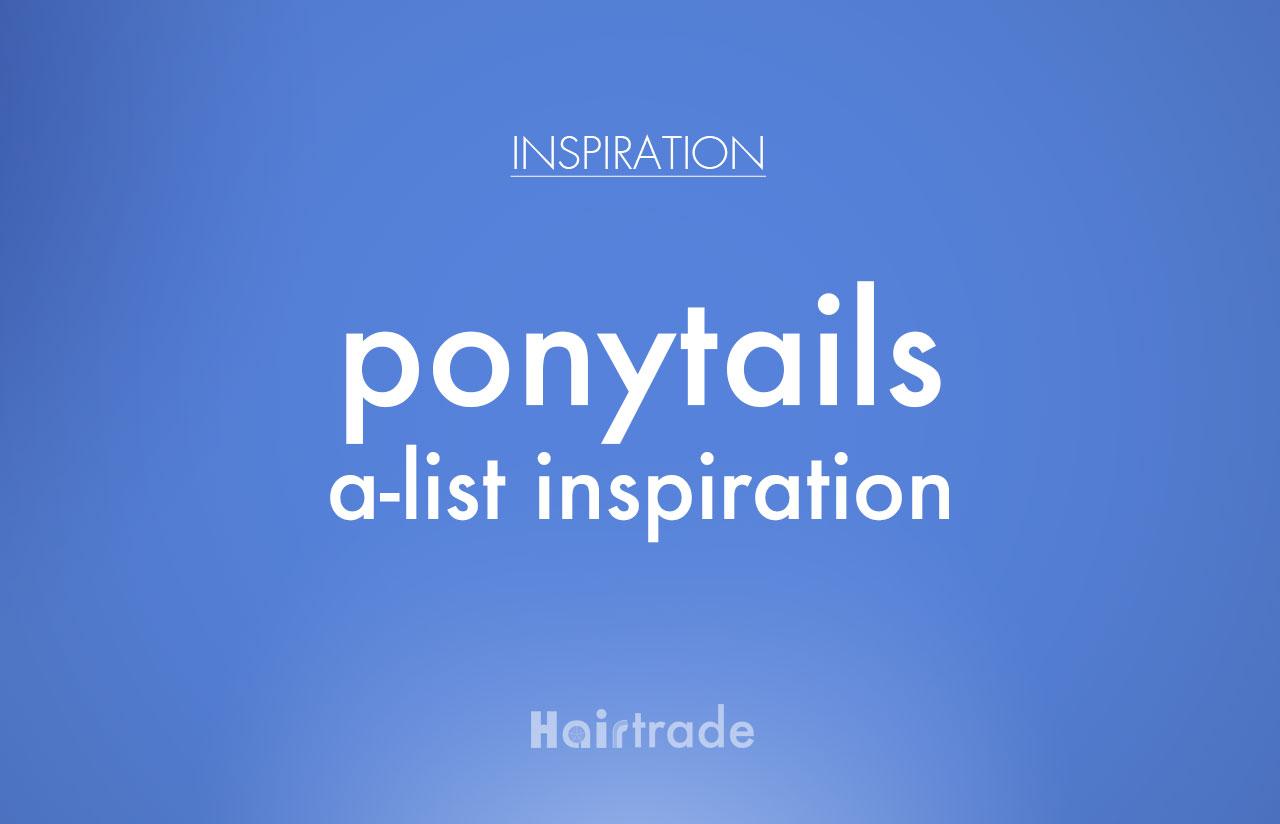 Ponytails: Your A-List Inspiration