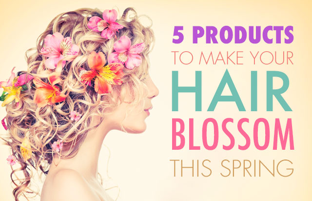 5 products to make your hair blossom this spring