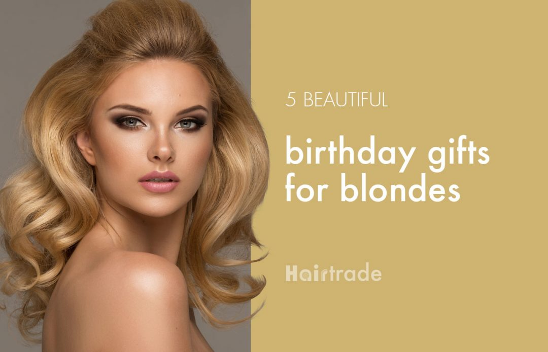 5 Beautiful Birthday Gifts for Blondes