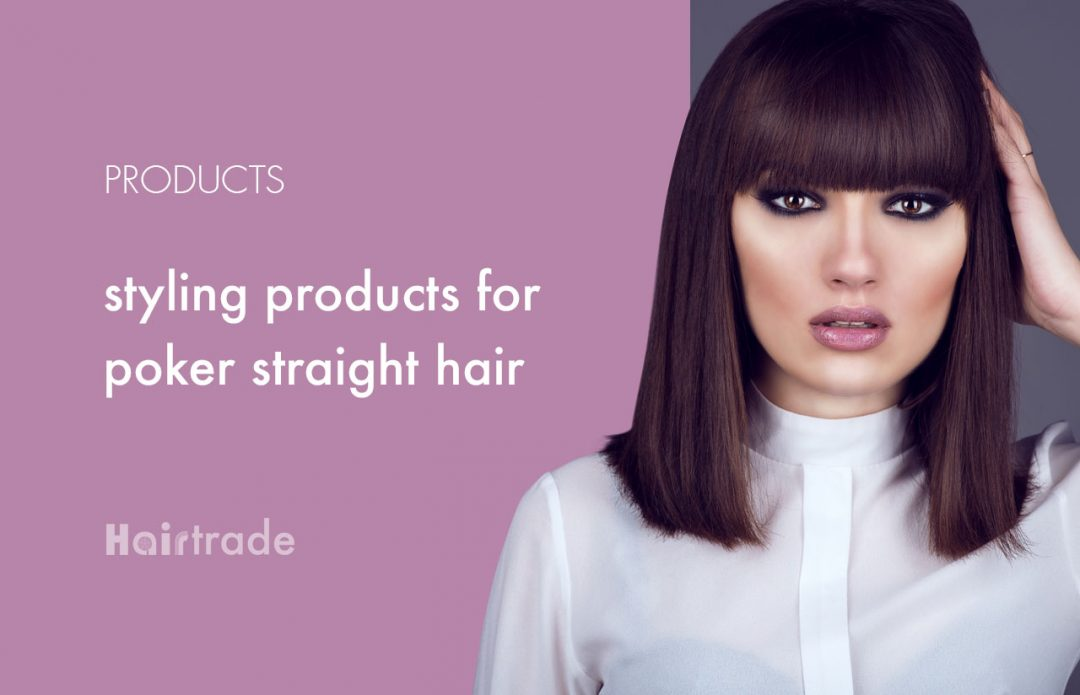 Styling Products to Snap Up for Poker Straight Hair