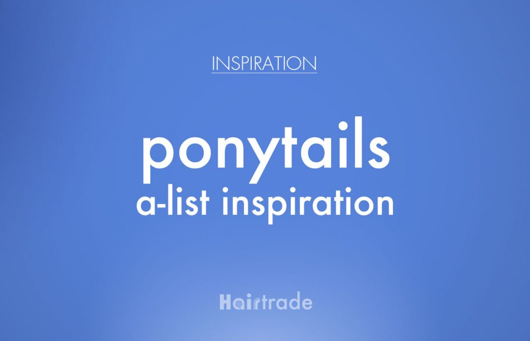 ponytails a-list inspiration