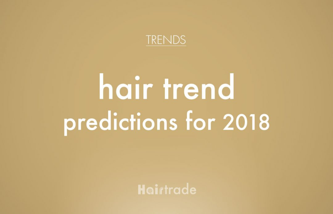 Hair Trend Predictions for 2018
