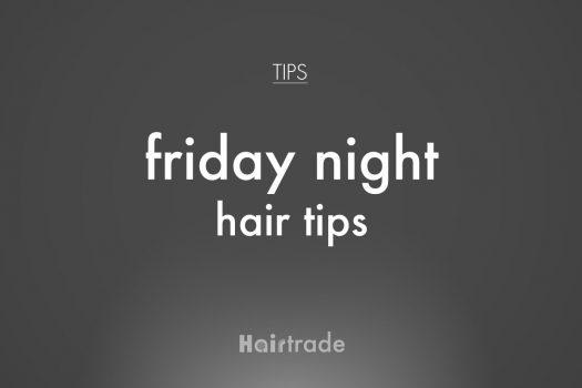 Friday Night Hair Tips
