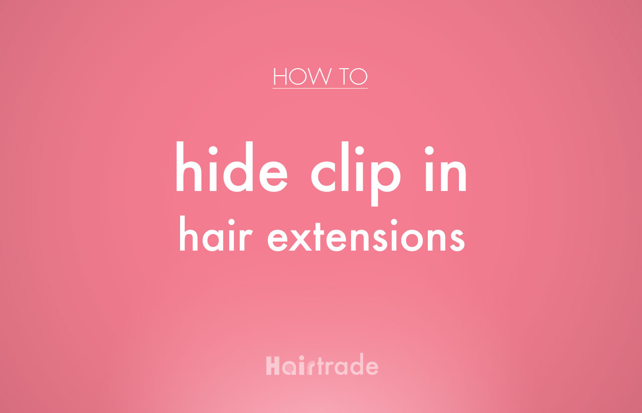 How to Hide Clip In Hair Extensions